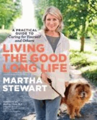 Living the Good Long Life - A Practical Guide to Caring for Yourself and Others.