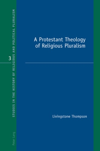Livingstone Thompson - A Protestant Theology of Religious Pluralism.