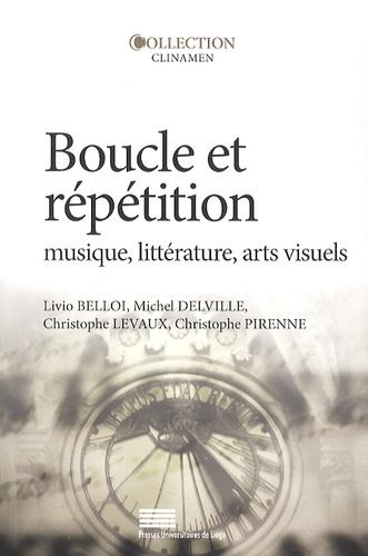 Livio Belloï et Michel Delville - Boucle et répétition - Musique, littérature, arts visuels.