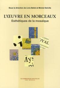 Livio Belloï et Michel Delville - L'oeuvre en morceaux - Esthétiques de la mosaïque.
