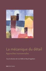 Livio Belloï et Maud Hagelstein - La mécanique du détail - Approches transversales.