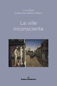 Livio Boni et Guillaume Sibertin-Blanc - La ville inconsciente.