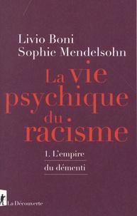 Livio Boni et Sophie Mendelsohn - Le vie psychique du racisme - Tome 1, L'Empire du démenti.