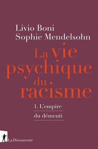 Le vie psychique du racisme. Tome 1, L'Empire du démenti
