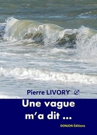 Livory Pierre - Une vague m'a dit.