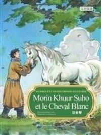 Lixin Duan - Morin Khuur Suho et le Cheval Blanc (Bilingue Fr-Ch) - Mythes et contes Chinois Illustrés.