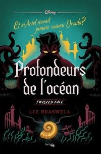Liz Braswell - Profondeurs de l'océan - Et si Ariel n'avait jamais vaincu Ursula ?.