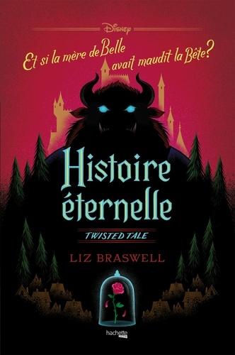 Liz Braswell - Twisted Tale Disney Histoire éternelle - Et si la mère de Belle avait maudit la Bête ?.
