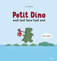 Liz Climo - Petit dino veut tout faire tout seul.