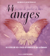 Liz Dean et Jayne Wallace - 44 façons de parler à mes anges - Rencontrez vos anges d'amour et de guérison.
