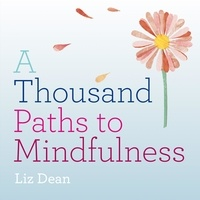 Liz Dean - A Thousand Paths to Mindfulness.