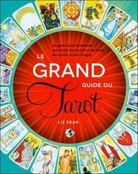 Liz Dean - Le grand guide du tarot - Un guide pour débutants qui révèle les mystères du tarot, des lames et des tirages.