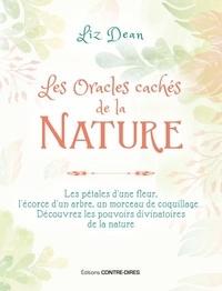 Liz Dean - Les Oracles cachés de la Nature - Les pétales d'une fleur, l'écorce d'un arbre, un morceau de coquillage... Découvrez les pouvoirs divinatoires de la nature.