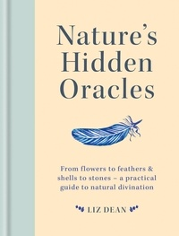 Liz Dean - Nature's Hidden Oracles - From Flowers to Feathers & Shells to Stones - A Practical Guide to Natural Divination.