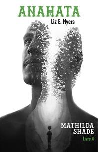 Liz E. Myers - Anahata - Mathilda Shade - Livre 4.