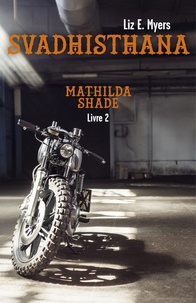 Liz E. Myers - Mathilda Shade Tome 2 : Svadhisthana.