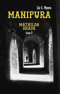 Liz E. Myers - Mathilda Shade Tome 3 : Manipura.