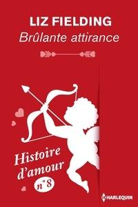 Liz Fielding - Brûlante attirance - Histoire d'amour nº 8.