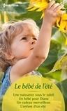 Liz Fielding et Rebecca Winters - Le bébé de l'été - Une naissance sous le soleil - Un bébé pour Diana - Un cadeau merveilleux - L'enfant d'un été.