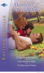 Liz Fielding et Lindsay Longford - Maman... et célibataire - La famille dont il rêvait - Une maman à chérir - Un foyer pour Sunny.