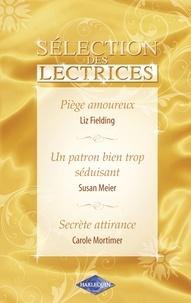 Liz Fielding et Susan Meier - Piège amoureux - Un patron bien trop séduisant - Secrète attirance (Harlequin).