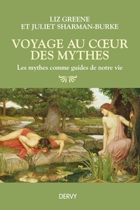 Liz Green et Juliet Sharman-Burke - Voyage au coeur des mythes - Les mythes comme guides de notre vie.
