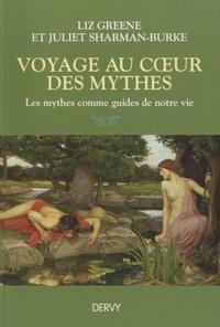 Liz Green et Juliet Sharman-Burke - Voyages au coeur des mythes - Les mythes comme guides de notre vie.