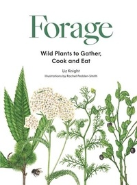 Liz Knight - Forage - Wild Plants to Gather, Cook and Eat.