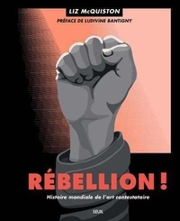 Rebellion !- Histoire mondiale de l'art contestataire - Liz McQuiston |