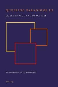 Liz Morrish et Kathleen O'mara - Queering Paradigms III - Queer Impact and Practices.