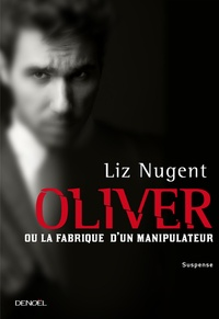Liz Nugent - Oliver ou la fabrique d'un manipulateur.