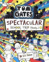 Liz Pichon - Tom Gates  : Spectacular School Trip (Really...).