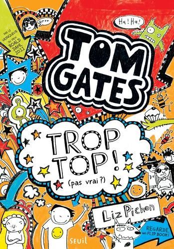 Liz Pichon - Tom Gates Tome 4 : Trop top (pas vrai ?).