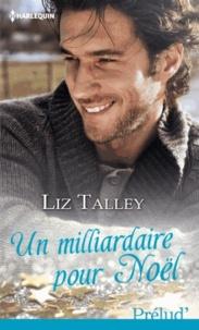 Liz Talley - Un milliardaire pour Noël.
