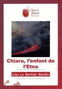 Liza Lo Bartolo Bardin - Chiara, l'enfant de l'Etna.