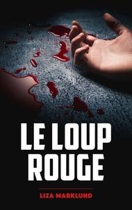 Liza Marklund - Le loup rouge - Une enquête d'Annika Bengtzon.