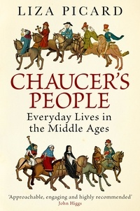Liza Picard - Chaucer's People - Everyday Lives in Medieval England.