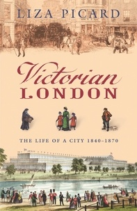 Liza Picard - Victorian London - The Life of a City 1840-1870.