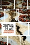 Liza Piper et Lisa Szabo-Jones - Sustaining the West - Cultural Responses to Canadian Environments.