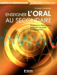 Lizanne Lafontaine - Enseigner l'oral au secondaire - Séquences didactiques intégrées et outils d'évaluation.
