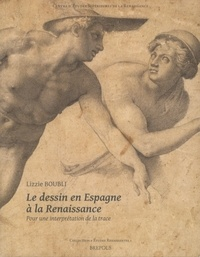 Lizzie Boubli - Le dessin en Espagne à la Renaissance - Pour une interprétation de la trace.