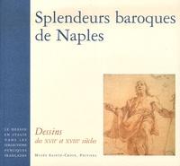 Lizzie Boubli et Arnauld Brejon de Lavergnée - Splendeurs baroques de Naples - Dessins des XVIIe et XVIIIe siècles.