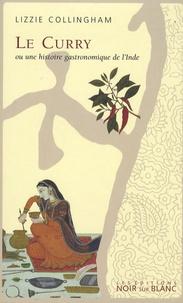 Lizzie Collingham - Le curry - Ou une histoire gastronomique de l'Inde.