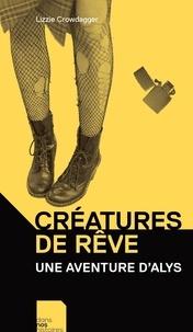 Lizzie Crowdagger - Créatures de rêve - Une aventure d'Alys.