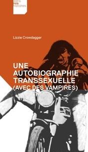 Lizzie Crowdagger - Une autobiographie transsexuelle (avec des vampires).