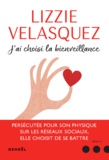 Lizzie Velasquez - J'ai choisi la bienveillance - Comment la compassion peut transformer le monde.