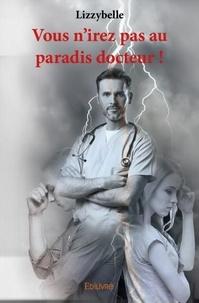 Lizzybelle - Vous n'irez pas au paradis docteur !.