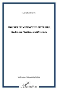 Llewellyn Brown - Figures du mensonge littéraire - Etudes sur l'écriture au XXe siècle.