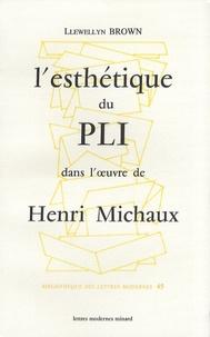 Llewellyn Brown - L'esthétique du pli dans l'oeuvre de Henri Michaux.