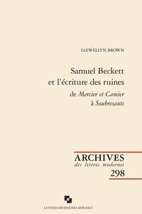 Llewellyn Brown - Samuel Beckett et l'écriture des ruines de Mercier et Camier à Soubresauts.